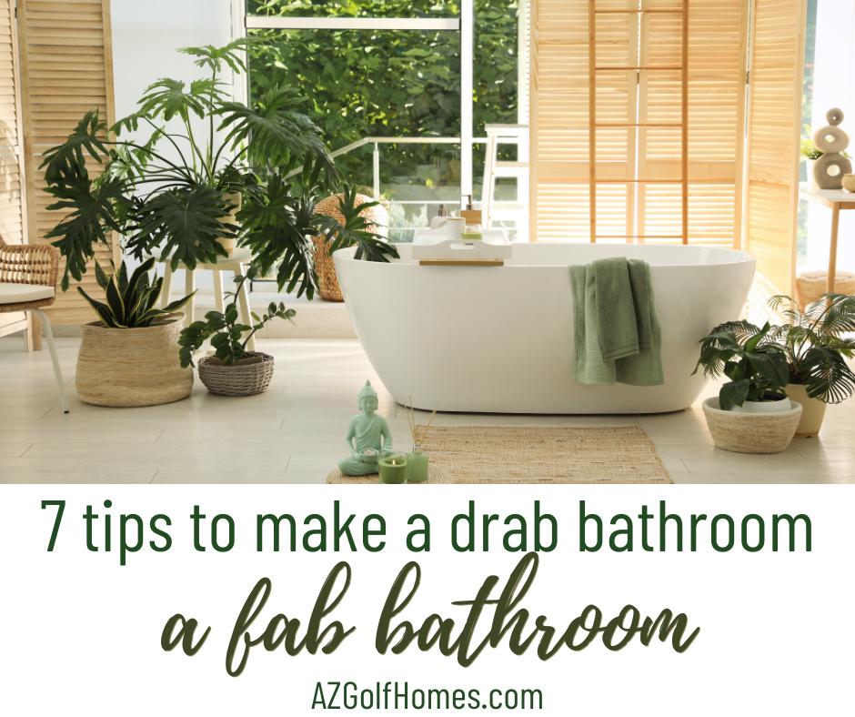 7 Tips to Make a Drab Bathroom a Fab Bathroom